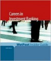 Careers in Investment Banking, 2005 Edition: Wetfeet Insider Guide - Wetfeet.Com