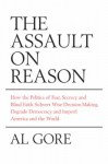The Assault on Reason: How the Politics of Blind Faith Subvert Wise Decision-making - Al Gore