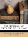 The Challenge of Facts, and Other Essays - William Graham Sumner, Albert Galloway Keller