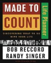 Made to Count Life Planner: Discovering What to Do with Your Life - Bob Reccord, Randy Singer, Claude V. King
