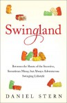 Swingland: Between the Sheets of the Secretive, Sometimes Messy, but Always Adventurous Swinging Lifestyle - Daniel Stern
