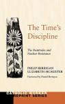 The Time's Discipline: The Beatitudes & Nuclear Resistance - Philip Berrigan, Elizabeth McAlister, Daniel Berrigan