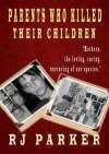 PARENTS WHO KILL THEIR CHILDREN - R.J. Parker, Ann Fairfield