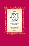 The Love Magic Book: Potions for Passion and Recipes for Romance - Gillian Kemp