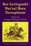 Sut Lovingood's Natural Born Yarnspinner: Essays on George Washington Harris - James E. Caron, M. Thomas Inge