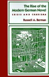 The Rise of the Modern German Novel: Crisis and Charisma - Russell A. Berman