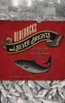 Bluebacks and Silver Brights: A Lifetime in the BC Fisheries from Bounty to Plunder - Norman Safarik, Allan Safarik