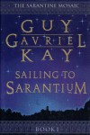 Sailing to Sarantium (The Sarantine Mosaic Ser., Bk. 1) - Guy Gavriel Kay