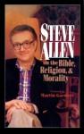 Steve Allen on the Bible, Religion and Morality - Steve Allen, Martin Gardner