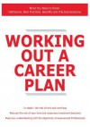 Working Out a Career Plan - What You Need to Know: Definitions, Best Practices, Benefits and Practical Solutions - James Smith