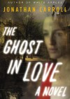The Ghost in Love - Jonathan Carroll, Ray Porter