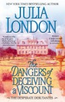 The Dangers of Deceiving a Viscount (Desperate Debutantes) - Julia London