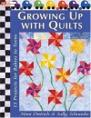 Growing Up with Quilts: 15 Projects for Babies to Teens (That Patchwork Place) - Mimi Dietrich, Sally Schneider