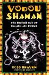 Vodou Shaman: The Haitian Way of Healing and Power - Ross Heaven