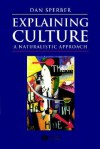 Explaining Culture: An Introduction to European Philosophy - Dan Sperber