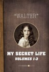 My Secret Life: Vol. 1-3 - Walter