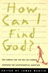 How Can I Find God?: The Famous and the Not-So-Famous Consider the Quintessential Question - James J. Martin