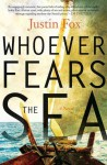 Whoever Fears The Sea - Justin Fox