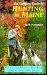 The Complete Guide to Hunting in Maine: The Successful Hunter's Handbook of Maine's Best Game Species - Bob Newman