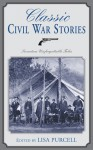 Classic Civil War Stories: Twenty Extraordinary Tales of the North and South - Lisa Purcell, Winston Churchill, John Fox, Ambrose Bierce, Joseph Alexander Altsheler, John McElroy