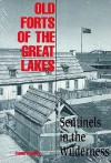 Old Forts of the Great Lakes: Sentinels in the Wilderness - James P. Barry