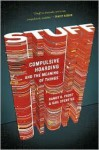 Stuff: Compulsive Hoarding and the Meaning of Things - Gail Steketee