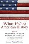 What Ifs? of American History: Eminent Historians Imagine What Might Have Been - Robert Cowley