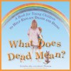 What Does Dead Mean?: A Book for Young Children to Help Explain Death and Dying - Caroline Jay, Jenni Thomas