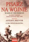 Pisarz Na Wojnie: Wasilij Grossman Na Szlaku Bojowym Armii Czerwonej 1941 1945 - Vasily Grossman