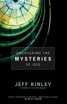 Uncovering the Mysteries of God - Jeff Kinley