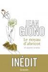 Le noyau d'abricot et autres contes (Littérature Française) (French Edition) - Jean Giono