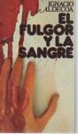 El fulgor y la sangre - Ignacio Aldecoa