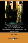 The Sweated Drama, Roll Call on the Prairies, and the Education You Have to Fight for (Illustrated Edition) (Dodo Press) - Willa Cather, Angus MacDonall
