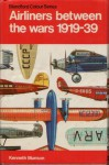 Airliners between the Wars 1919-39 (Blandford Colour Series) - Kenneth Munson, John Wood, John W. Wood