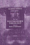 The Cambridge Companion to Postmodern Theology - Kevin J. Vanhoozer