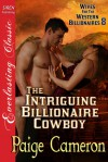 The Intriguing Billionaire Cowboy (Wives for the Western Billionaires #8) - Paige Cameron