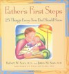 Father's First Steps: 25 Things Every New Dad Should Know - Robert W. Sears, James Sears, William Sears