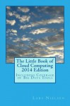 The Little Book of Cloud Computing, 2014 Edition: Including Coverage of Big Data Tools - Lars Nielsen