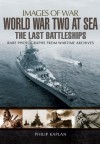 World War Two at Sea: The Last Battleships (Images of War) - Philip Kaplan