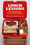 Lunch Lessons: Changing the Way America Feeds Its Child - Ann Cooper, Lisa M. Holmes, Lisa Holmes