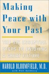 Making Peace with Your Past: The Six Essential Steps to Enjoying a Great Future - Harold H. Bloomfield