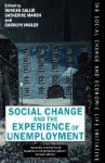Social Change and the Experience of Unemployment - Duncan Gallie