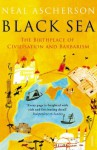 Black Sea: The Birthplace of Civilisation and Barbarism - Neal Ascherson