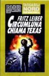 Circumluna chiama Texas - Fritz Leiber, Paulette Peroni