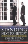 Standing Next to History: An Agent's Life Inside the Secret Service - Joseph Petro, Jeffrey Robinson