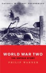 World War Two: The Untold Story (Cassell Military Classics) - Philip Warner