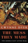 The Mess They Made: The Middle East After Iraq - Gwynne Dyer