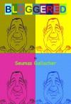 BLOGGERED - Seumas Gallacher
