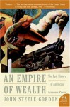 Empire of Wealth: The Epic History of American Economic Power - John Steele Gordon