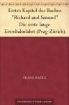 """Erstes Kapitel des Buches """"Richard und Samuel"""" Die erste lange Eisenbahnfahrt (Prag-Zürich) - Franz Kafka, Max Brod"""